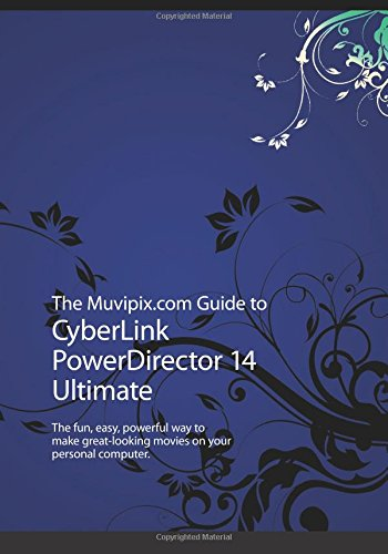 9781518734977: The Muvipix.com Guide to CyberLink PowerDirector 14 Ultimate: The fun, easy, powerful way to make great-looking movies on your personal computer