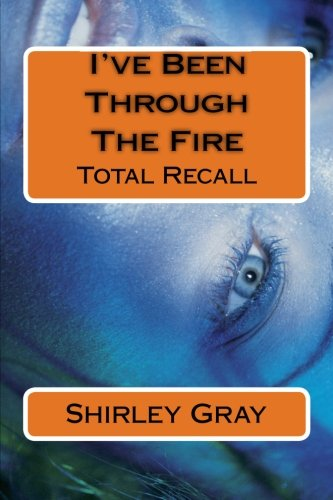 9781518735301: I've Been Through The Fire: Total Recall (Who Stole Your Dream) (Volume 1)