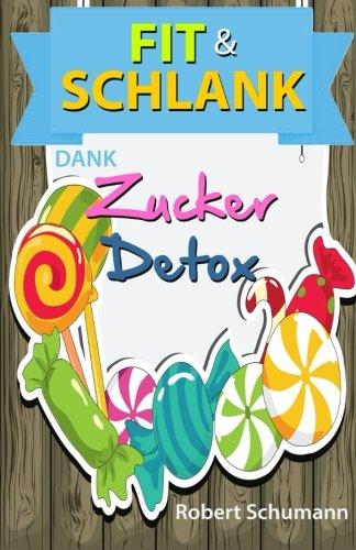 9781518736292: Fit und schlank dank Zucker-Detox (zuckerfrei,abnehmen,zucker diät,diabetis,ohne kohlenhydrate) (German Edition)