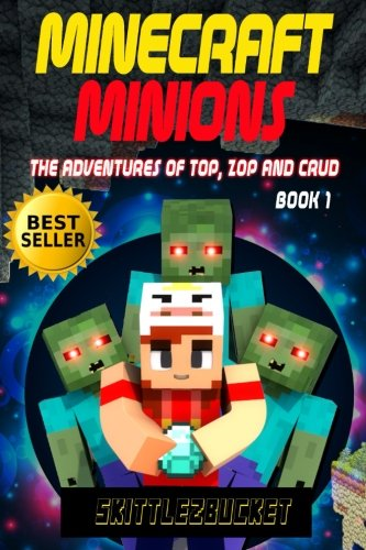 Minecraft Minions: The Adventures of Top, Zop and Crud (An Unofficial Minecraft Adventure Book) (...