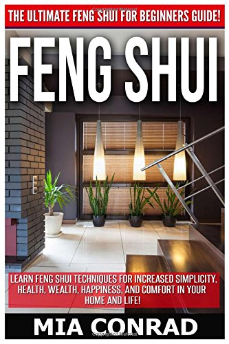 9781518738654: Feng Shui: The Ultimate Feng Shui For Beginners Guide! Learn Feng Shui Techniques For Increased Simplicity, Health, Wealth, Happiness, And Comfort In Your Home And Life!