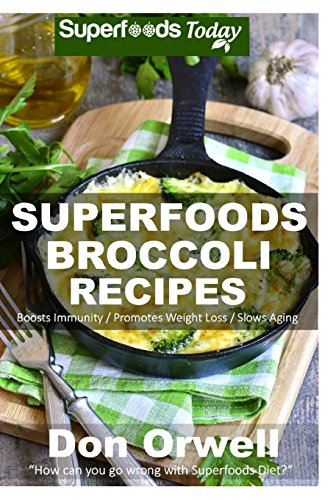 9781518739590: Superfoods Broccoli Recipes: Over 30 Quick & Easy Gluten Free Low Cholesterol Whole Foods Recipes full of Antioxidants & Phytochemicals (Natural Weight Loss Transformation) (Volume 100)