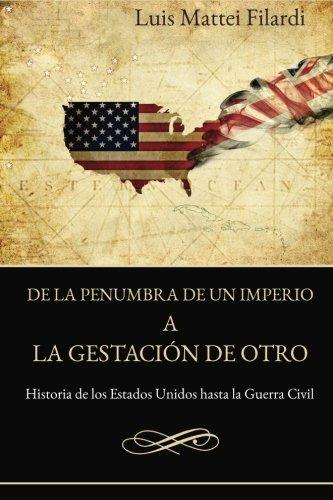 9781518740602: De la penumbra de un imperio a la gestacion de otro: Historia de Estados Unidos hasta la Guerra Civil (Spanish Edition)