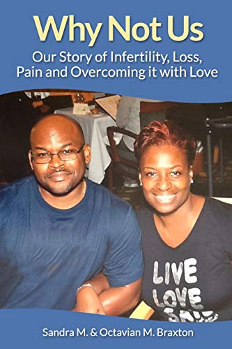 Why Not Us: Our Story of Infertility, Loss, Pain and Overcoming it with Love: Sandra M Braxton