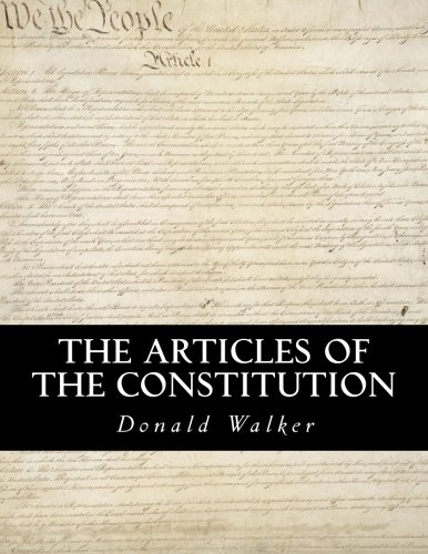 9781518743726: The Articles of the Constitution: A Comprehensive Breakdown of America's Founding Document