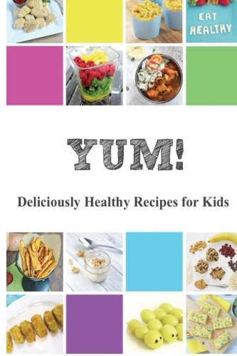 9781518745966: Yum!: Deliciously Healthy Recipes for Kids