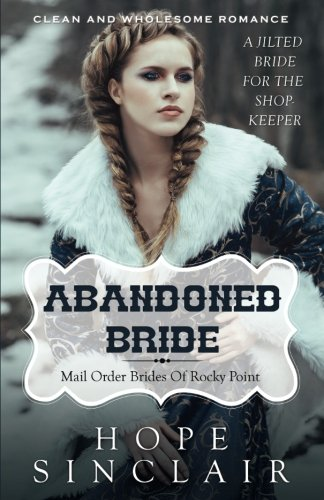 9781518746383: Mail Order Bride: Abandoned Bride (A Jilted Bride For The Shopkeeper) (Clean Western Historical Romance) (Mail Order Brides of Rocky Point) (Volume 3)