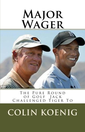 9781518748561: Major Wager: The Pure Round of Golf Jack Challenged Tiger To