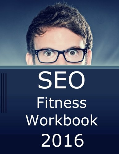 9781518748882: SEO Fitness Workbook, 2016 Edition: The Seven Steps to Search Engine Optimization Success on Google