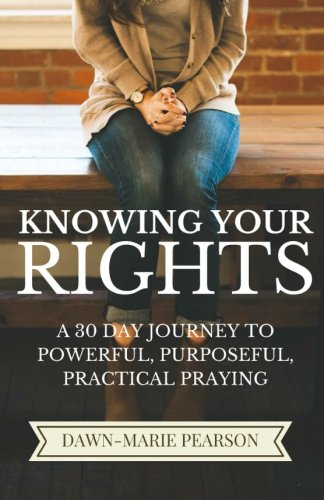 9781518748974: Knowing Your Rights: A 30 Day Journey to Powerful, Purposeful, Practical Praying