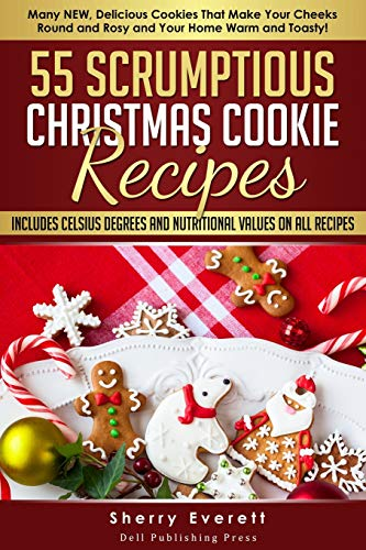 9781518749308: 55 Scrumptious Christmas Cookies Recipes: Many New Cookies That Will Make Your Cheeks Round and Rosy and Your Home Warm and Toasty