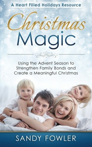 9781518751820: Christmas Magic: Using the Advent Season to Strengthen Family Bonds and Create a Meaningful Christmas (A Heart Filled Holidays Christmas Series) (Volume 1)