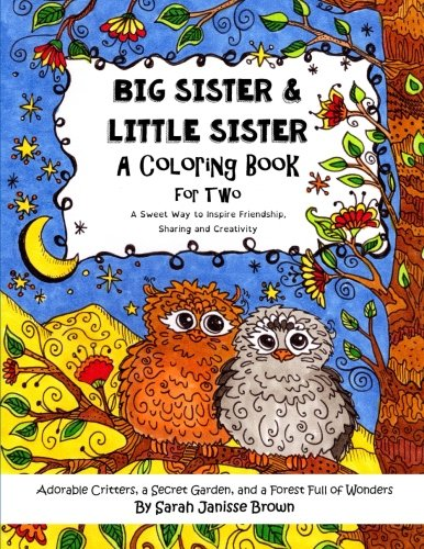 9781518752322: Big Sister & Little Sister - A Coloring Book for Two: Adorable Critters, a Secret Garden, and a Forest Full of Wonders - A Sweet Way to Inspire Friendship, Sharing and Creativity