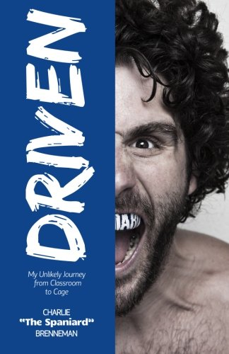 Driven: My Unlikely Journey from Classroom to Cage: Charlie Brenneman