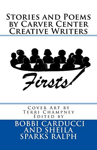9781518752919: Firsts: Stories and Poems By Carver Center Creative Writers