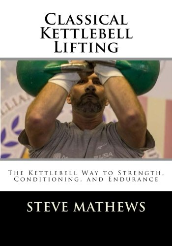 9781518752940: Classical Kettlebell Lifting: The Kettlebell Way to Strength, Conditioning, and Endurance