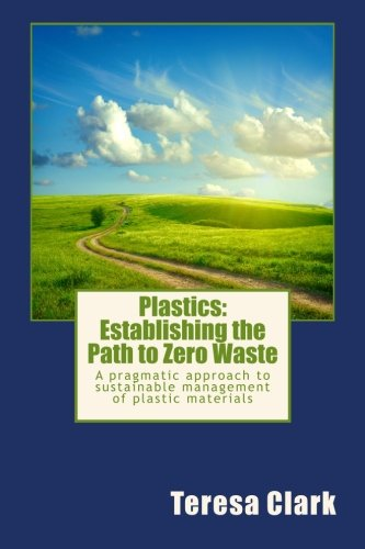 Plastics: Establishing the Path to Zero Waste: A pragmatic approach to sustainable management of ...