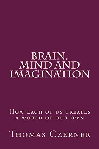 9781518754401: BRAIN, MIND and IMAGINATION: How each of us creates a world of our own