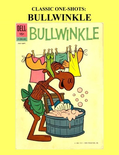 9781518756351: Classic One-Shots: Bullwinkle: The Adventure of Moose and Squirrel! -- Starring Bullwinkle, Rocky The Flying Squirrel, Boris and Natasha, Mr. Peabody ... Do Right and more! All Stories - No Ads