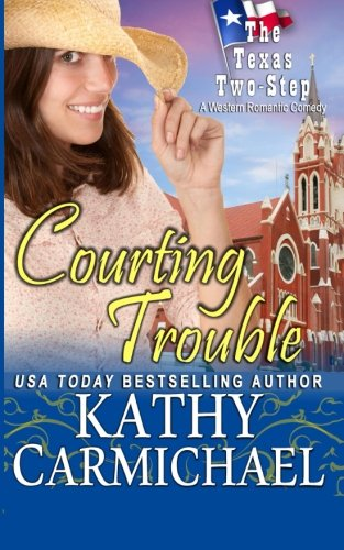 Courting Trouble: A Western Romantic Comedy (The Texas Two-Step Series) (Volume 4): Carmichael, ...