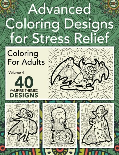 9781518757853: Advanced Coloring Designs for Stress Relief: Coloring for Adults - Vampire Themed (Volume 4)