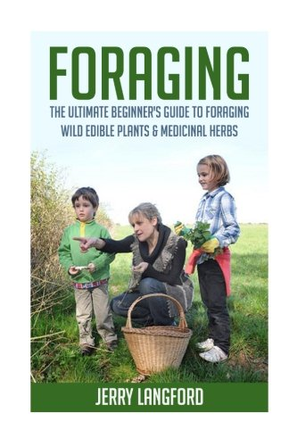 9781518759499: Foraging: The Ultimate Beginner's Guide to Foraging Wild Edible Plants & Medicinal Herbs