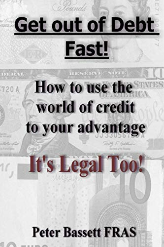 Get Out of Debt Fast: It's Legal: Bassett FRAS, Peter