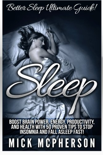 9781518760815: Sleep: Better Sleep Ultimate Guide! Boost Brain Power, Energy, Productivity, And Health With 50 Proven Tips To Stop Insomnia And Fall Asleep Fast!