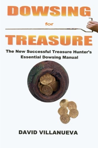 Dowsing for Treasure: The New Successful Treasure: Villanueva, David