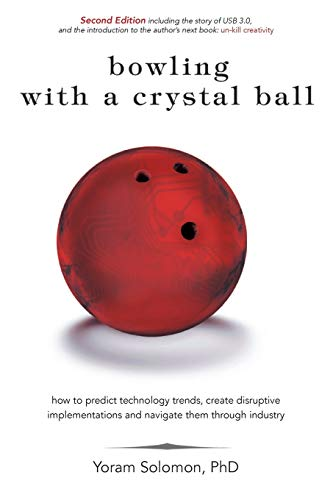 9781518768279: Bowling with a Crystal Ball: How to predict technology trends, create disruptive implementations and navigate them through industry