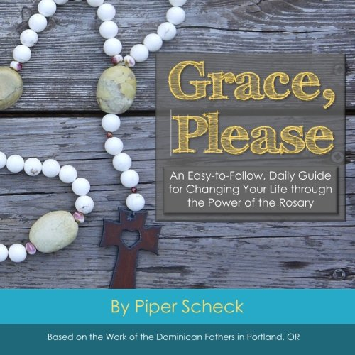 9781518769542: Grace, Please: Full Color Edition: An Easy-to-Follow, Daily Guide for Changing Your Life through the Power of the Rosary