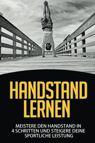 9781518771873: Handstand Lernen: Meistere den Handstand in 4 Schritten und steigere Deine sportliche Leistung (German Edition)