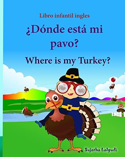 9781518772016: Libro infantil ingles: Donde esta mi pavo. Where is my Turkey: Libro infantil ilustrado español-inglés (Edición bilingüe), Libros infantiles 3/6 ... infantiles: Edición bilingüe) (Volume 31)