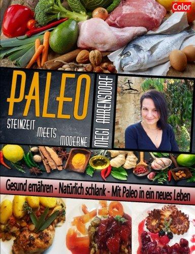 9781518775178: PALEO - Steinzeit meets Moderne | Ratgeber und Rezeptbuch | Farbdruck Auflage: Gesund ernähren - Natürlich schlank - Mit Paleo in ein neues Leben