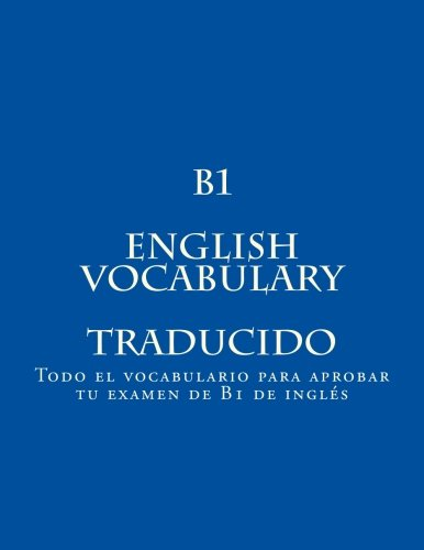 9781518775987: B1 ENGLISH VOCABULARY Traducido: Todo el vocabulario para aprobar tu examen de B1 (Spanish Edition)