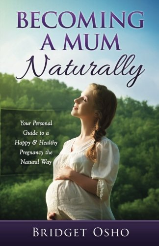 9781518776311: Becoming a Mum Naturally: Your Personal Guide to a Happy & Healthy Pregnancy the Natural Way