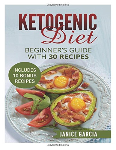 9781518776540: Ketogenic Diet: Beginner's Guide with 30 Recipes Includes 10 Bonus Recipes