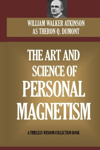 9781518776786: The Art and Science of Personal Magnetism