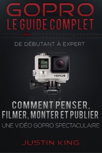 9781518778780: GoPro - Le Guide Complet: De Débutant à Expert (French Edition)