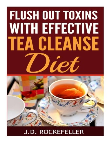 9781518778964: Flush Out Toxins with Effective Tea Cleanse Diet