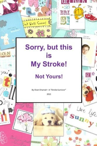 9781518779510: Sorry, but this is MY stroke - Not yours !: A tongue-in-cheek guide to surviving a stroke