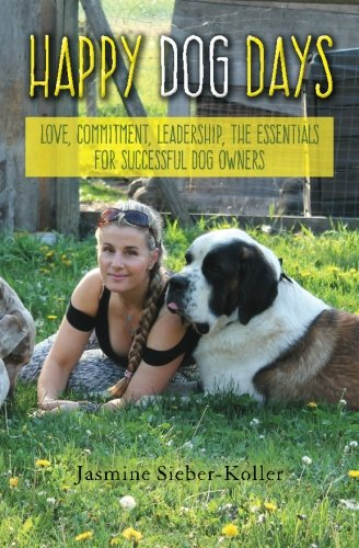 9781518782022: Happy Dog Days: Love, Commitment, Leadership, the Essentials for Successful Dog Owners