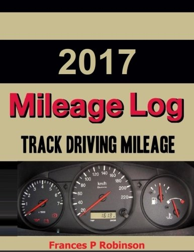 2017 Mileage Log: Track Vehicle Miles in this 2017 Mileage Log. Stop and Start readings, purpose of...