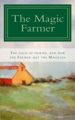 9781518782886: The Magic Farmer: The Field of Fairies, and how the Farmer met the Magician