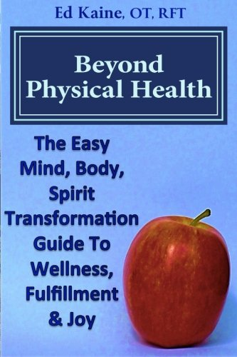 9781518784460: Beyond Physical Health: The Easy Mind, Body, Spirit Transformation Guide To Wellness, Fulfillment & Joy.
