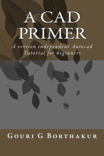 9781518784965: A CAD Primer: A version independent Autocad Tutorial for beginners