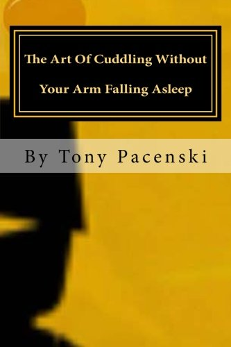 9781518785085: The Art Of Cuddling Without Your Arm Falling Asleep