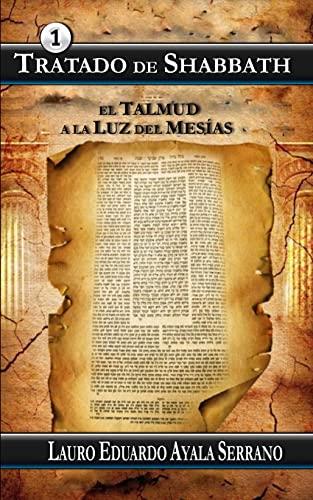 Tratado de Shabbath: El Talmud a la: Ayala Serrano, Lauro