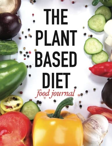 9781518785894: The Plant Based Diet Food Journal: Food Journal Diary for Women