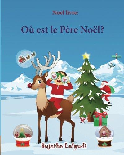 9781518786204: Noel livre: Où est le Père Noël (Noël pour enfants): Livres noel enfant, Noel pour les bebes (French Edition), Livre d'images de Noël pour les plus ... French books for children) (Volume 25)